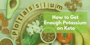 How to Get Enough Potassium on Keto